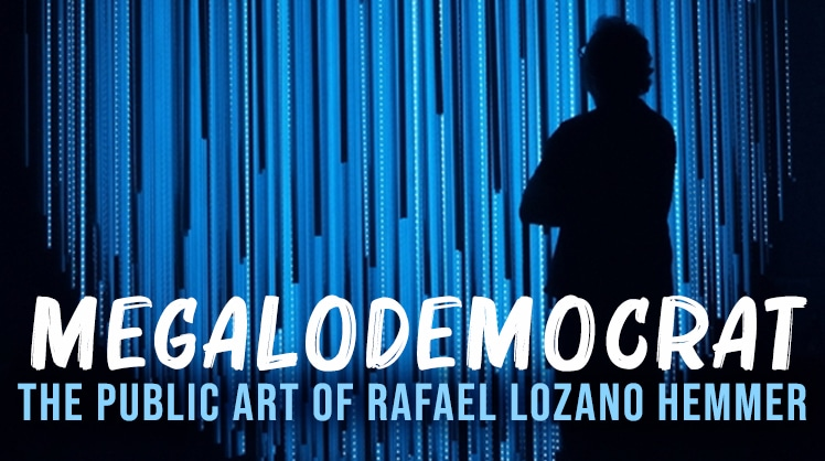 Megalodemocrat the Public Art of Rafael Lozano Hemmer